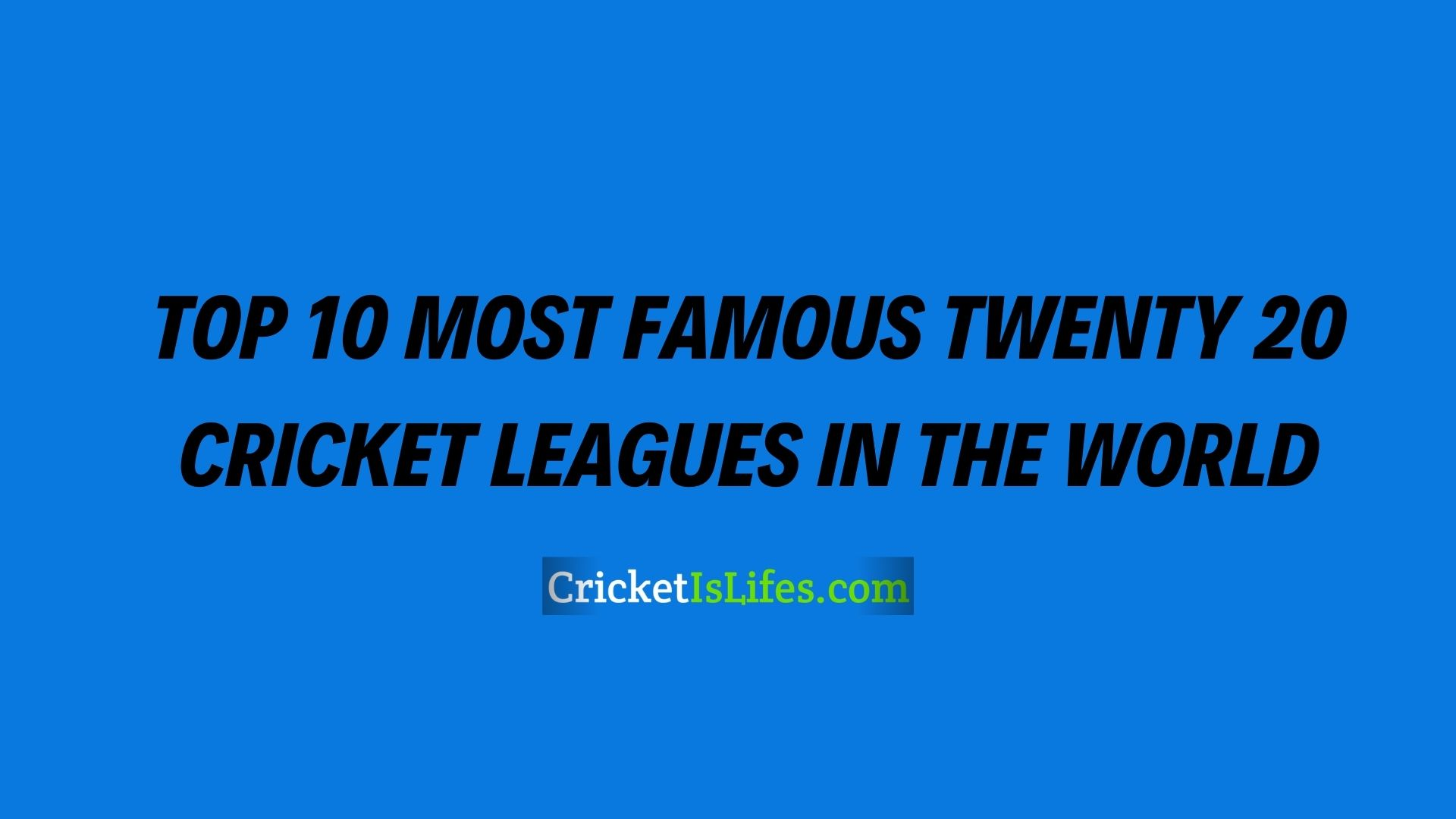 Ranking Top 10 Famous Domestic T20 Cricket Leagues in 2021